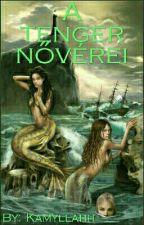 A tenger nővérei | ✔ by kamyllahh