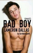 BAD BOY||CAMERON DALLAS||  #Wattys2017 by DarkkkAngellll