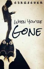 When You're Gone (ONE-SHOT) by EzraSeven