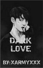 DARK LOVE by xARMYxxx