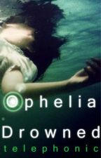 Ophelia Drowned by telephonic