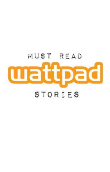 [COMPLETED] Must Read Wattpad Stories