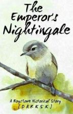 THE EMPEROR'S NIGHTINGALE [BL STORY] by BlacklYandDarksK