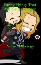 Funny things that will never happen: norse mythology by noharmintended
