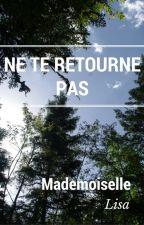Ne te retourne pas by MademoiselleLisa