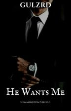 He Wants Me ( Hemmington Series 1) by GulzRD