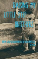 Raising My Little Step-Brothers (Squeal to Falling For My Teacher)  by AnnaHemmings1234