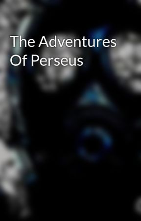 The Adventures Of Perseus by Hellscream9262