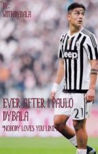 Ever after //P. Dybala by withdybala