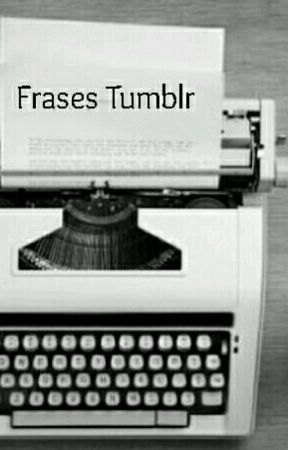 Frases Tumblr To De Volta Ksksks Wattpad