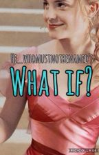 What If  by he_whomustnotbenamed