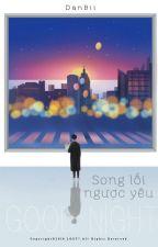 Oneshot[ChanBaek] Song Lối Ngược Yêu - DanBii by DanBii_CBs
