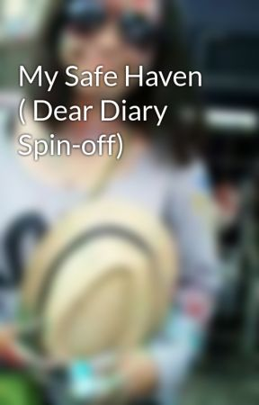 My Safe Haven ( Dear Diary Spin-off) by NylerMimzy13