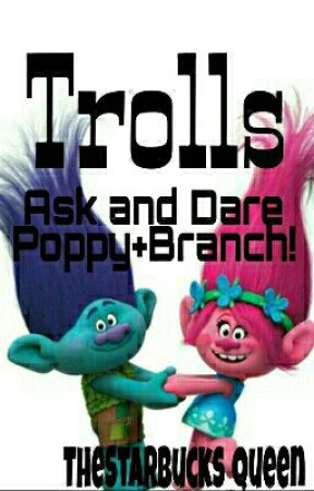 Trolls: Ask And Dare Poppy And Branch!! by TheStarbucks_Queen