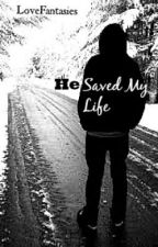 He Saved My Life by xXSorry_Not_SorryXx