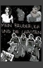 Mein Bruder Ich Und Die Chaoten - Wird überarbeitet- by Hannahzzzooo