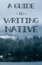 A Guide To Writing Native by ShipaKwoli