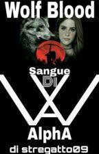 Wolf Blood: Sangue Di Alpha (Wattys2017) by Stregatto09