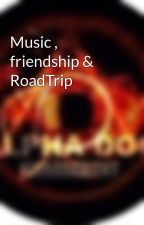 Music , friendship & RoadTrip  by xroadtripx