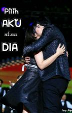 Pilih Aku Atau Dia by aliprillystory__