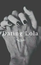 Dating Lola by Ophelia-Callens