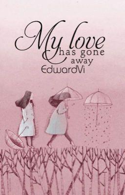 [Threeshot] My love has gone away