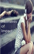 Moments of Impact (A One Direction Fan Fiction) by 1D_Forever_Young