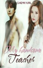 MY HANDSOME TEACHER  by GaemKyuRil
