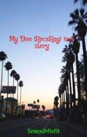 My Boo (RocxRay) love story by _kaybae_