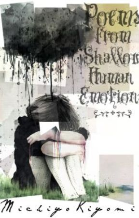 Poems From Shallow Human Emotions by michiyokiyomi