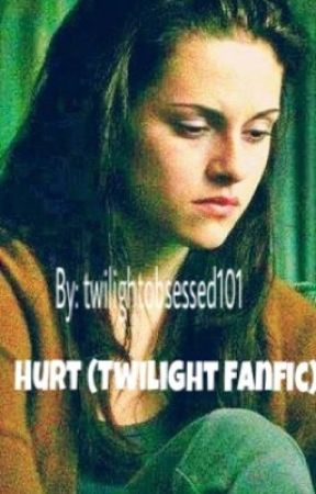 Hurt (Twilight Fanfiction) by twilightobsessed101