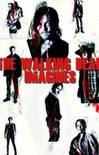 The Walking Dead Imagines  by Flyawaydreams_