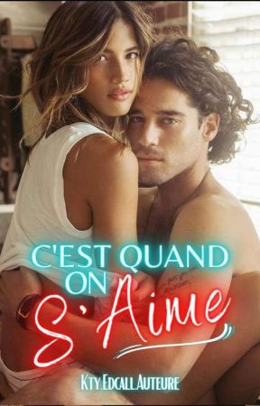 C'est Quand On S'aime 1&2《Romance Adulte》#wattys2019 by ktyknk
