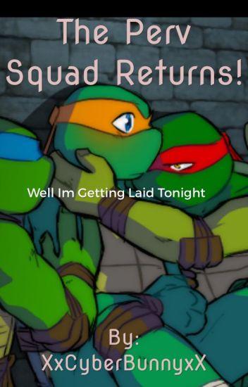 The Perv Squad Returns (LeoxDonniexRaphxMikey)