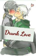 Drunk Love by Animelove1200