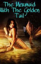 The Mermaid With The Golden Tail by Poptartfuntimes