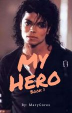 My Hero (Michael Jackson Fanfiction) by MaryCores