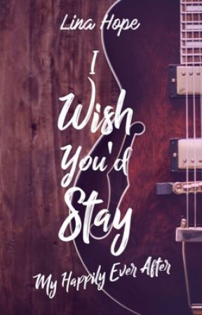I Wish You'd Stay©  ~ My Happily Ever After ~ Sous Contrat d'édition  by LinaMaddox