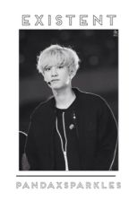 EXISTENT // Chanyeol Fanfiction  by pandaxsparkles
