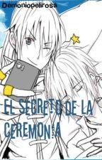 El secreto de la ceremonia by demoniopelirrosa
