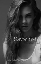 Savannah , the Alpha's Mate|✔️ by Nobody439