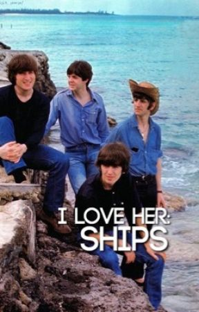 I Love Her | Ships by beatlescommunity