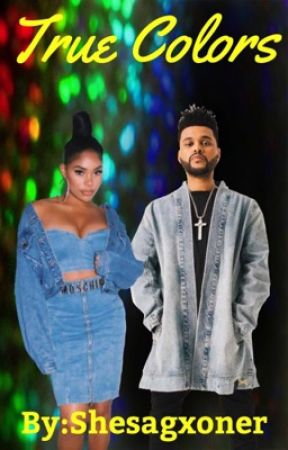 True Colors (The Weeknd Fanfic) #Sequel by Tykeiraxo