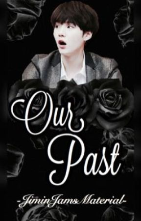 Our Past   Min Yoongi FF  by -JiminJamsMaterial-