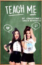 Teach Me  (Camren) by Cindylowes