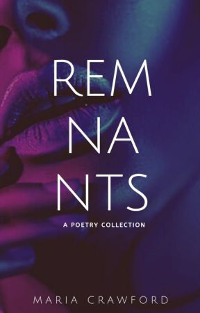 Remnants: A Poetry Collection || #Wattys2017 by ReeReverie
