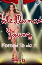 Pole Dance Young - Forced to do it by nevercall111