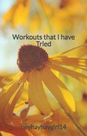 Workouts that I have Tried by heyhayhaygirl14