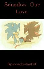 Sonadow. Our Love. by Roxane-The-Hedgehog