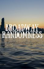 Broadway Randomness by RavenclawsForever